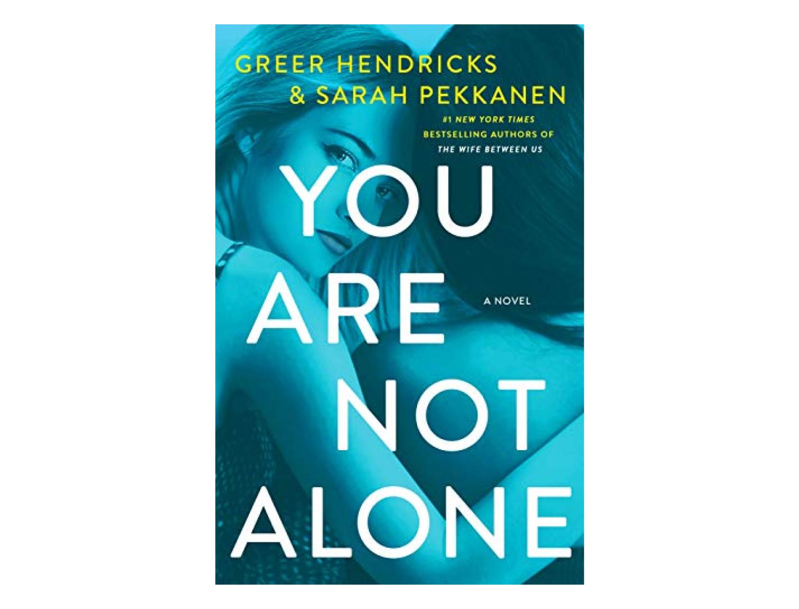 <em>You Are Not Alone</em> by Greer Hendricks and SarahPekkanen