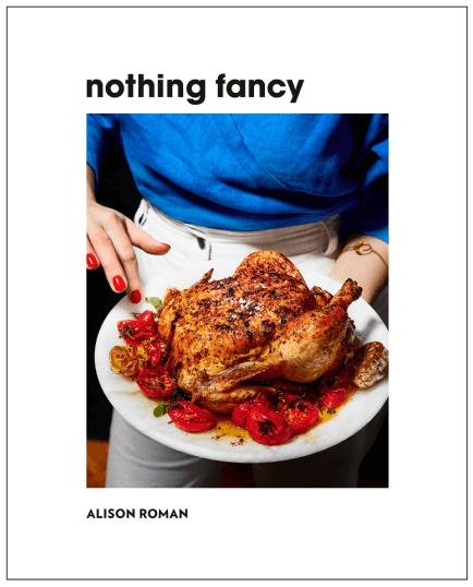 Alison Roman Nothing fancy