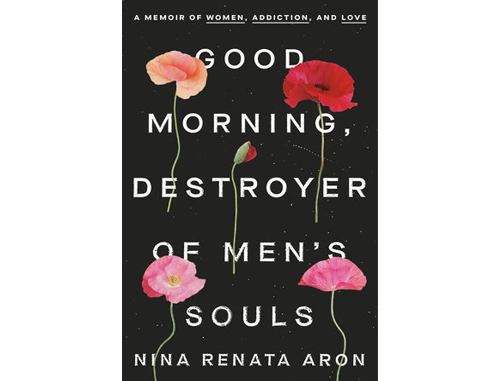 <em>Good Morning, Destroyer of All Men's Souls</em> by Nina Renata Aron