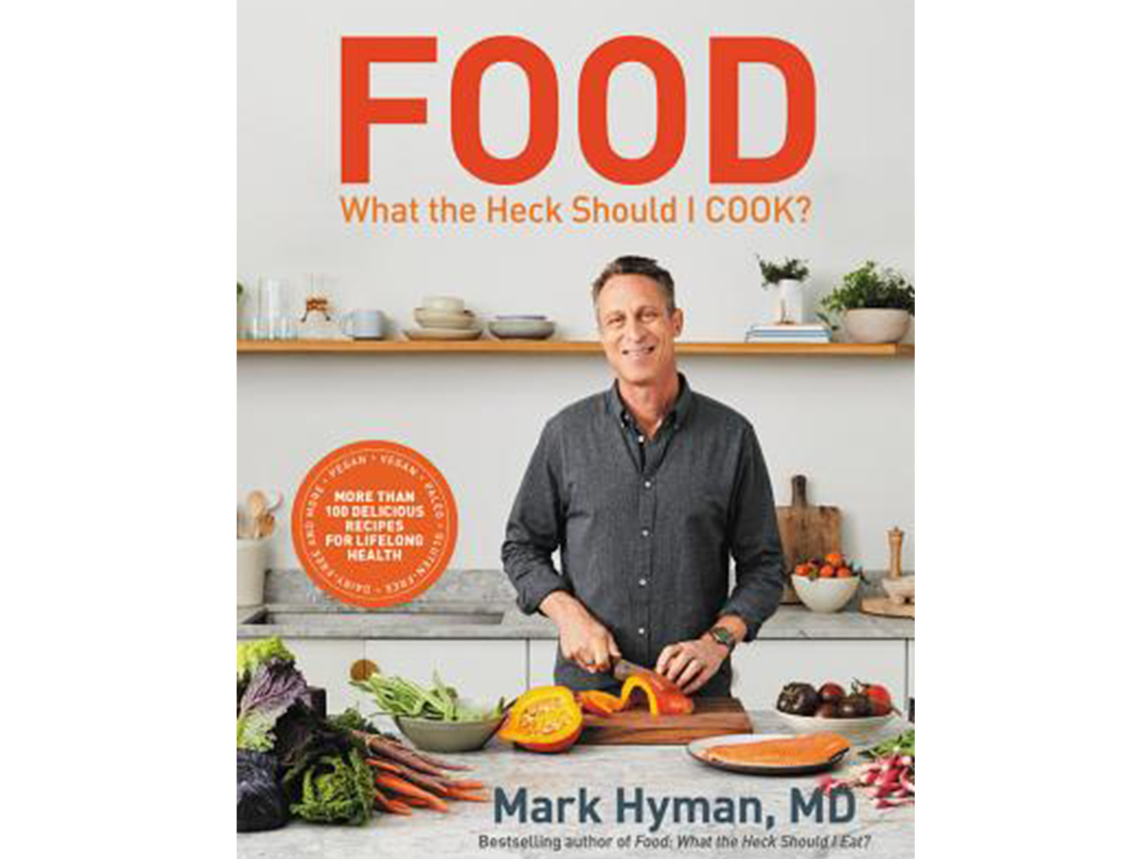 <em>What the Heck Should I Cook?</em> by Mark Hyman, MD