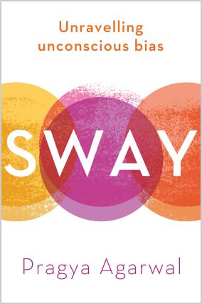 Pragya Agarwal Sway: Unravelling Unconscious Bias