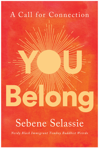 You Belong: A Call for Connection by Sebene Selassie