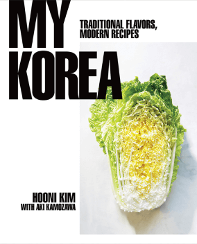 Hooni Kim MY KOREA: TRADITIONAL FLAVORS, MODERN RECIPES