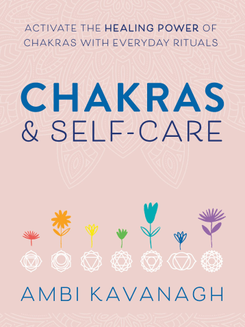 Ambi Kavanagh Chakras & Self-Care: Activate the Healing Power of Chakras with Everyday Rituals