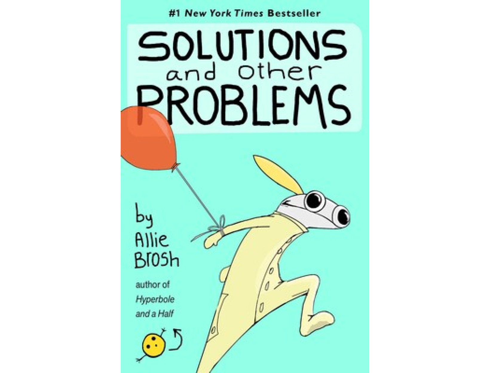 <em>Hyperbole and a Half</em> and <em>Solutions and Other Problems</em> by Allie Brosh