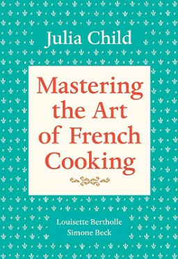 Julia Child MASTERING THE ART OF FRENCH COOKING, VOL 1