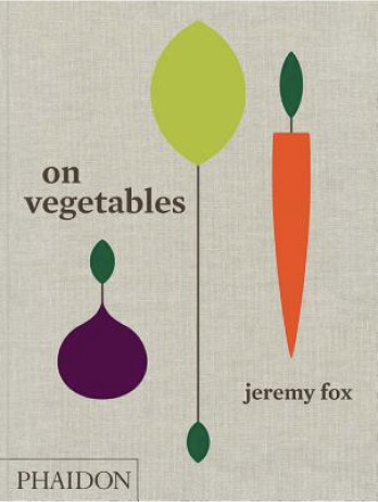 Jeremy Fox On Vegetables: Modern Recipes for the Home Kitchen