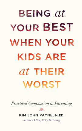 Kim John Payne Being at Your Best When Your Kids Are at Their Worst Bookshop, $18