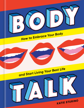 Body Talk: How to Embrace Your Body and Start Living Your Best Life