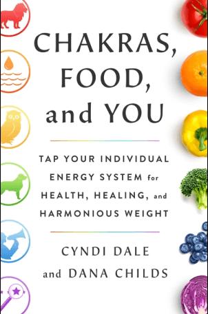 Dana Childs and Cyndi Dale Chakras, Food, and You