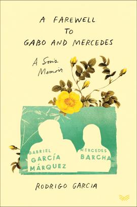 Rodrigo Garcia A Farewell to Gabo and Mercedes